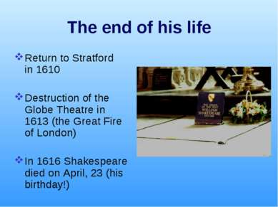 The end of his life Return to Stratford in 1610 Destruction of the Globe Thea...
