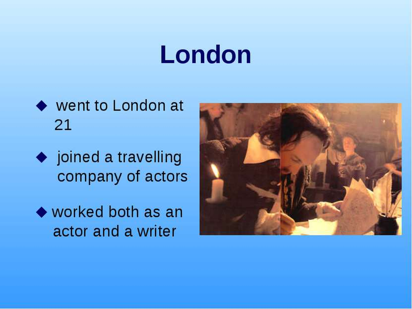 London went to London at 21 joined a travelling company of actors worked both...