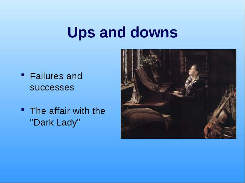 "Ups and downs Failures and successes The affair with the ""Dark Lady"""