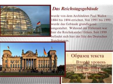 Das Reichstagsgebäude wurde von dem Architekten Paul Wallot 1884 bis 1894 err...