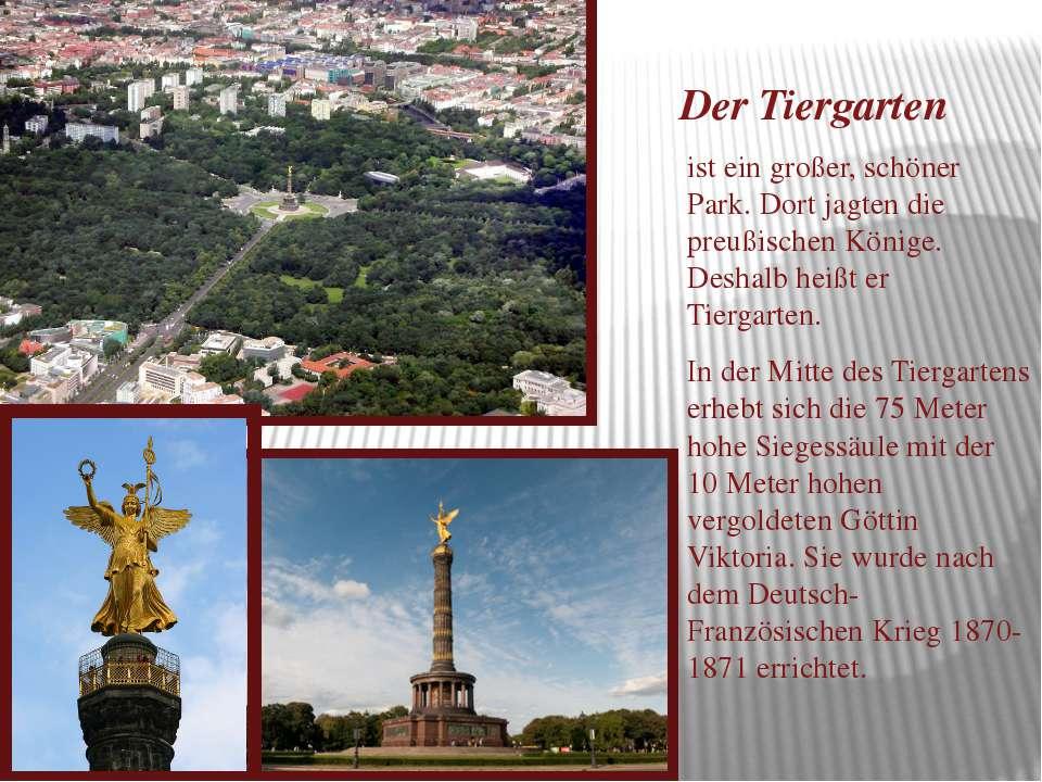 Der Tiergarten ist ein großer, schöner Park. Dort jagten die preußischen Köni...