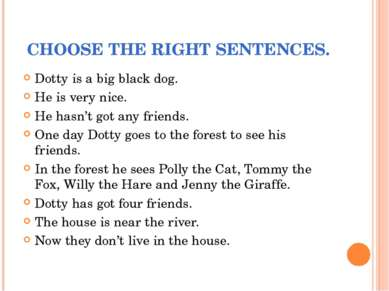 CHOOSE THE RIGHT SENTENCES. Dotty is a big black dog. He is very nice. He has...