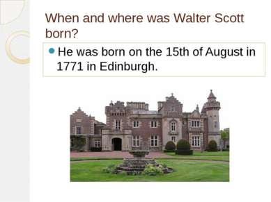 When and where was Walter Scott born? He was born on the 15th of August in 17...
