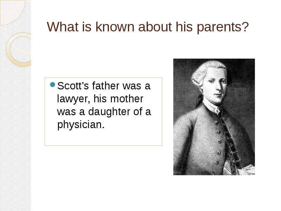 What is known about his parents? Scott's father was a lawyer, his mother was ...
