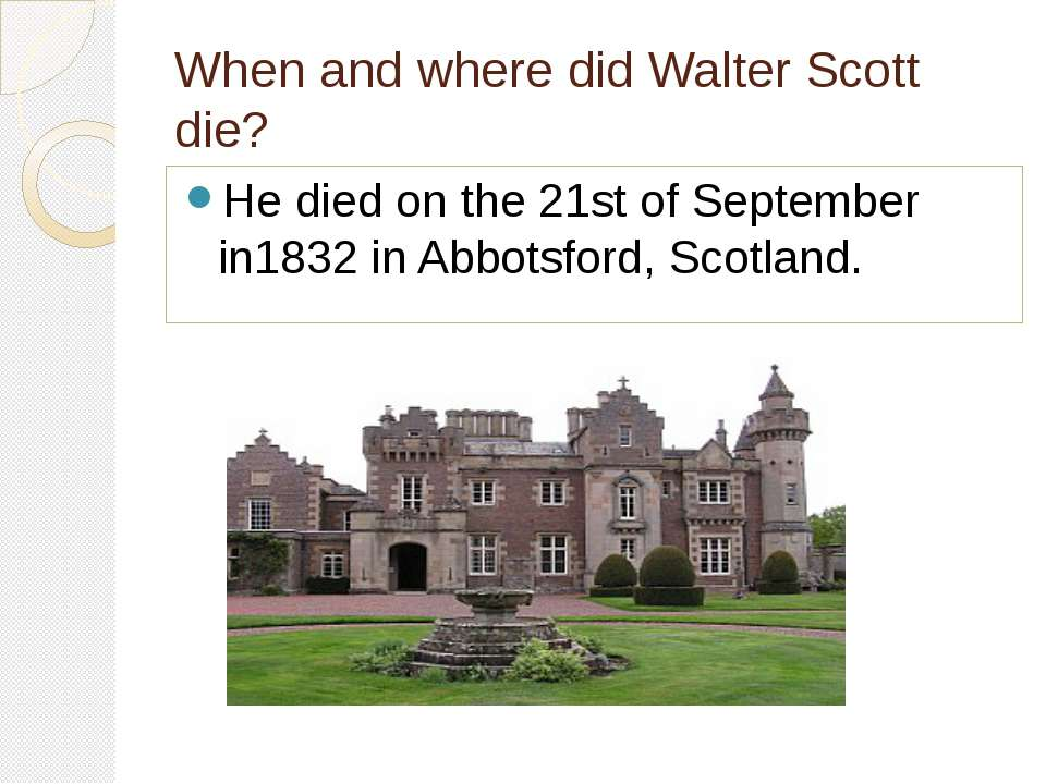 When and where did Walter Scott die? He died on the 21st of September in1832 ...
