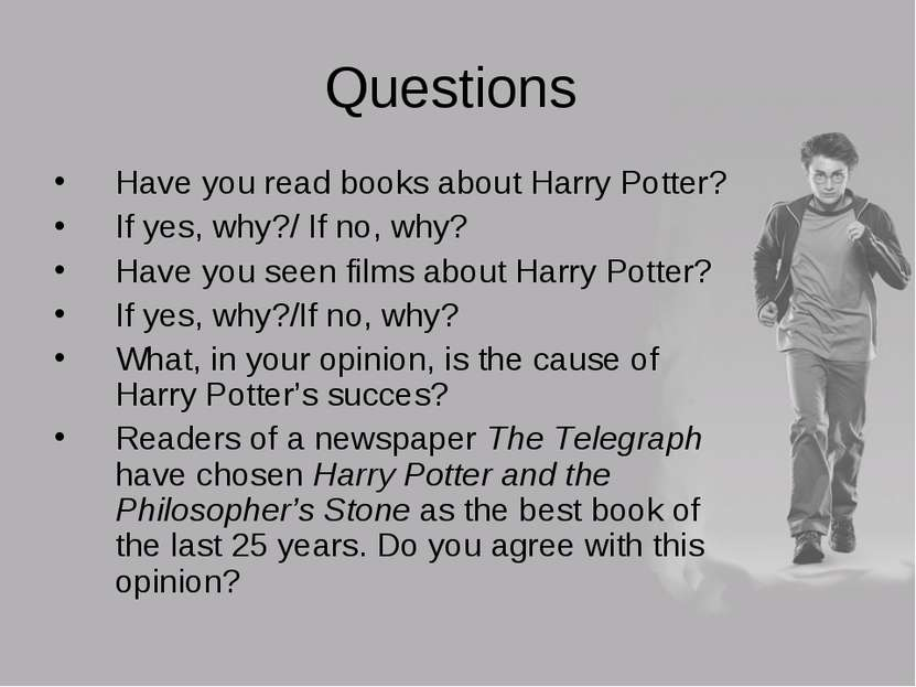 Questions Have you read books about Harry Potter? If yes, why?/ If no, why? H...