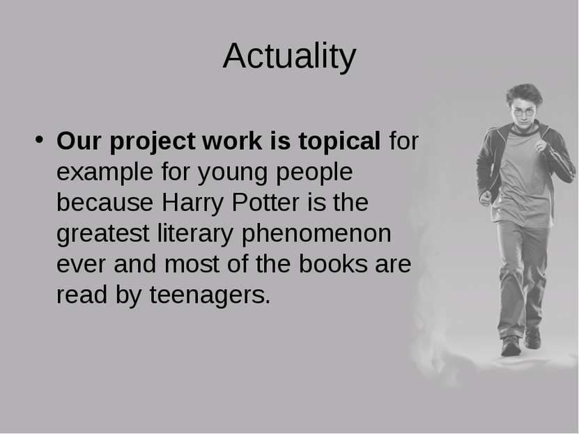 Actuality Our project work is topical for example for young people because Ha...