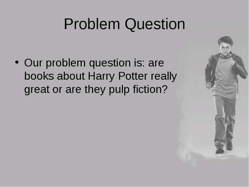 Problem Question Our problem question is: are books about Harry Potter really...