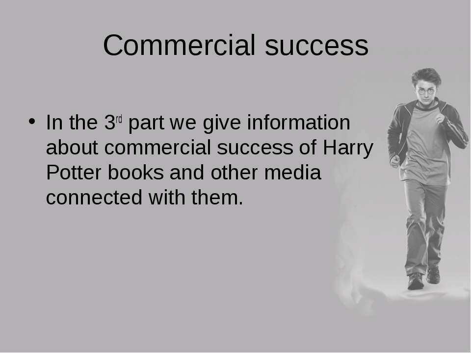 Commercial success In the 3rd part we give information about commercial succe...