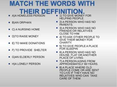 A)A HOMELESS PERSON B)AN ORPHAN C) A NURSING HOME D)TO RAISE MONEY E) TO MAKE...