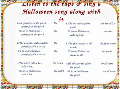Listen to the tape & sing a Halloween song along with it 1.The pumpkin in the...