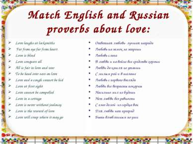 Match English and Russian proverbs about love: Love laughs at locksmiths Far ...