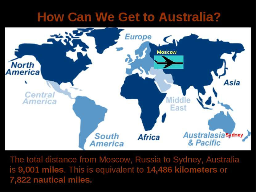 How Can We Get to Australia? The total distance from Moscow, Russia to Sydney...
