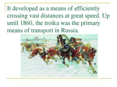 It developed as a means of efficiently crossing vast distances at great speed...