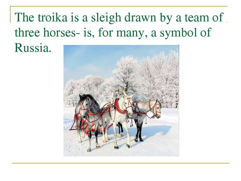 The troika is a sleigh drawn by a team of three horses- is, for many, a symbo...