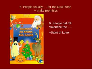 5. People usually … for the New Year. + make promises 6. People call St. Vale...
