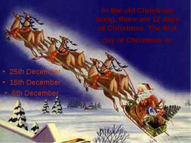 In the old Christmas Song, there are 12 days of Christmas. The first day of C...