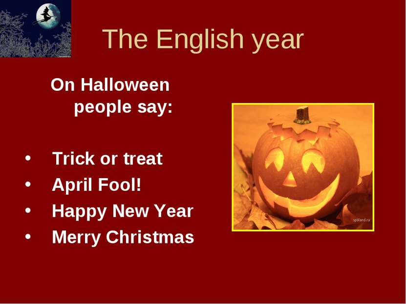 The English year On Halloween people say: Trick or treat April Fool! Happy Ne...