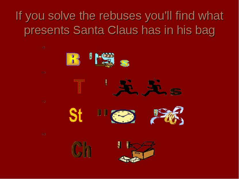 If you solve the rebuses you'll find what presents Santa Claus has in his bag