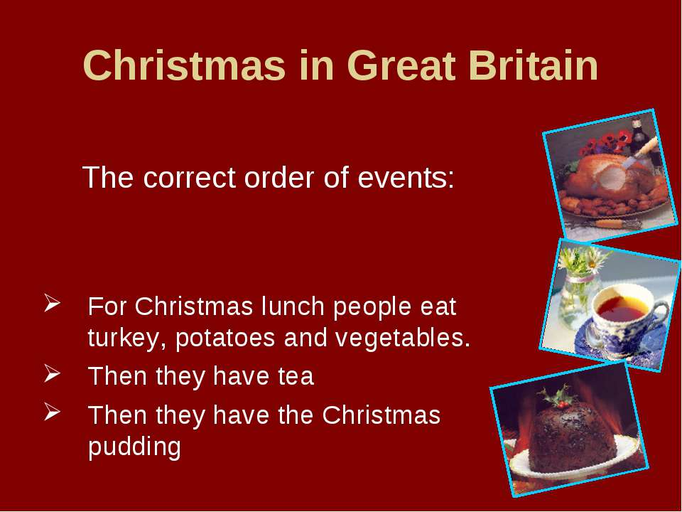 Christmas in Great Britain The correct order of events: For Christmas lunch p...