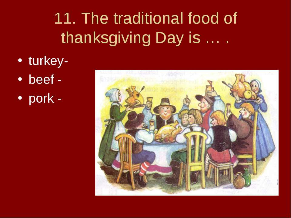 11. The traditional food of thanksgiving Day is … . turkey- beef - pork -