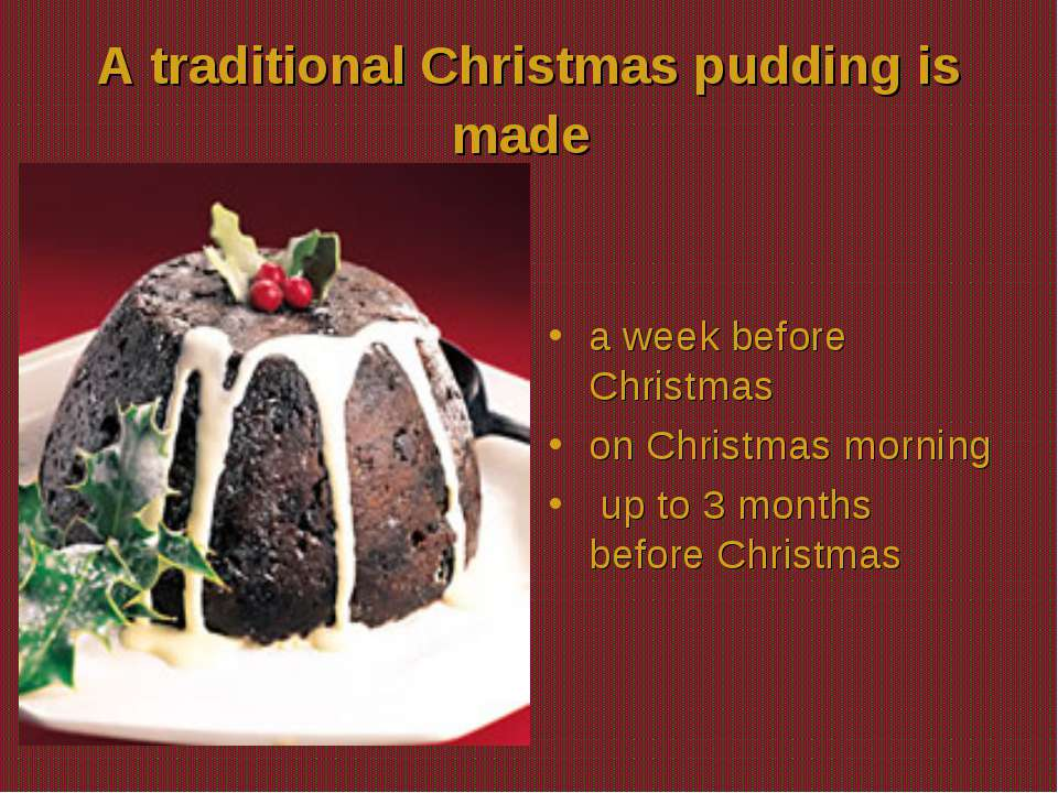 A traditional Christmas pudding is made a week before Christmas on Christmas ...