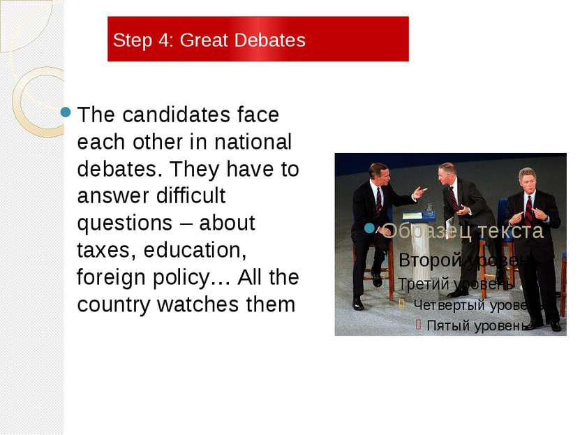 Step 4: Great Debates The candidates face each other in national debates. The...