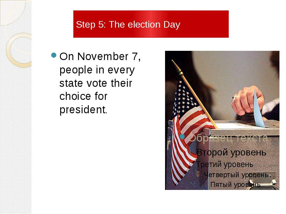 Step 5: The election Day On November 7, people in every state vote their choi...