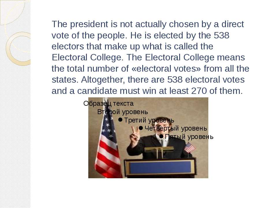The president is not actually chosen by a direct vote of the people. He is el...