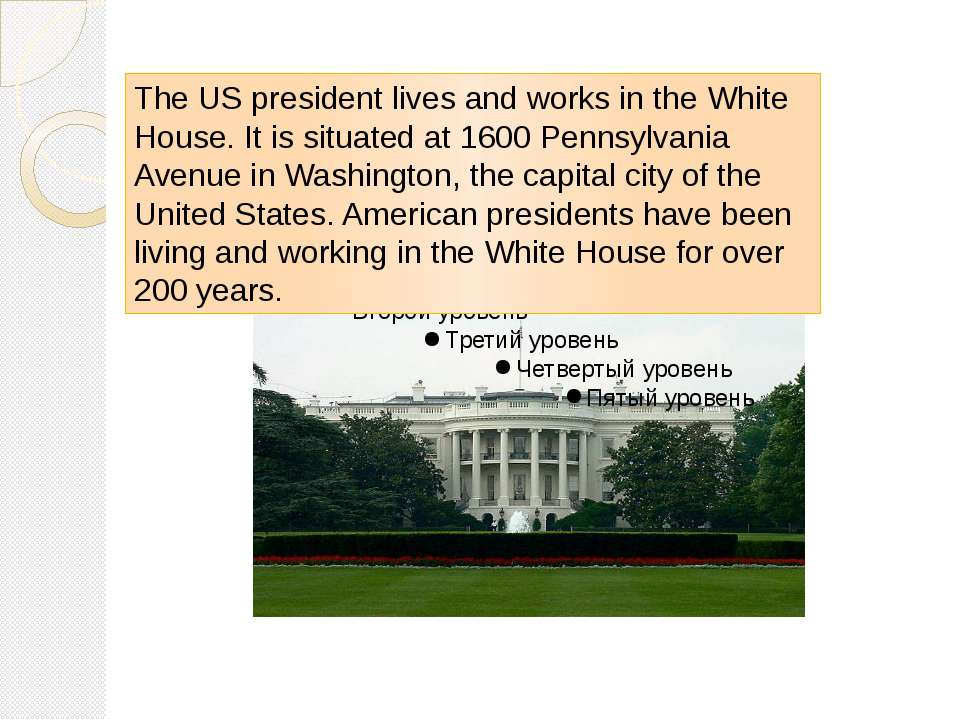 The US president lives and works in the White House. It is situated at 1600 P...