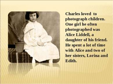 Charles loved to photograph children. One girl he often photographed was Alic...