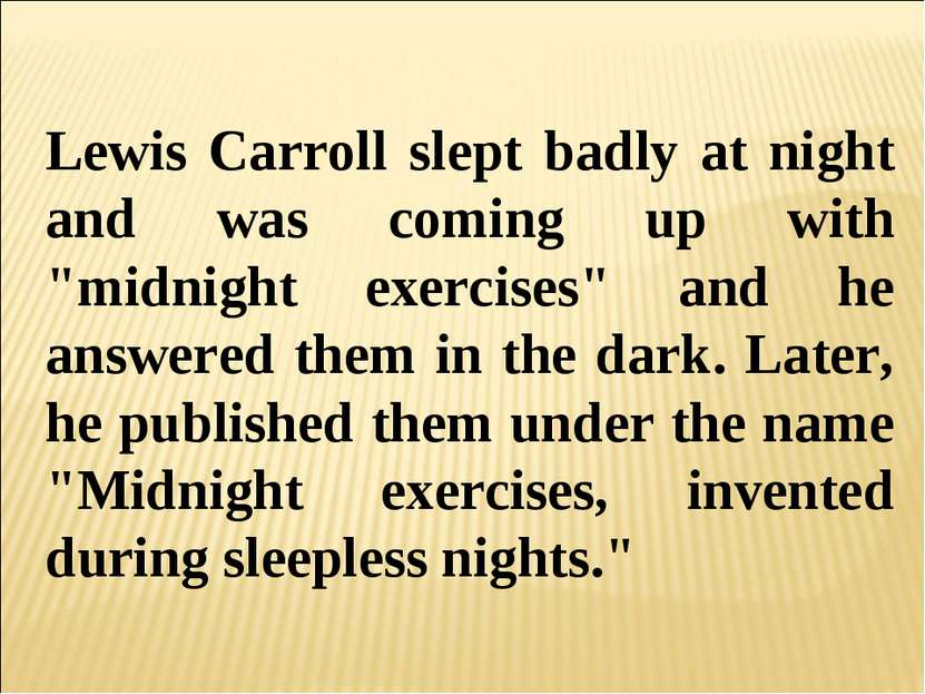 "Lewis Carroll slept badly at night and was coming up with ""midnight exercises..."