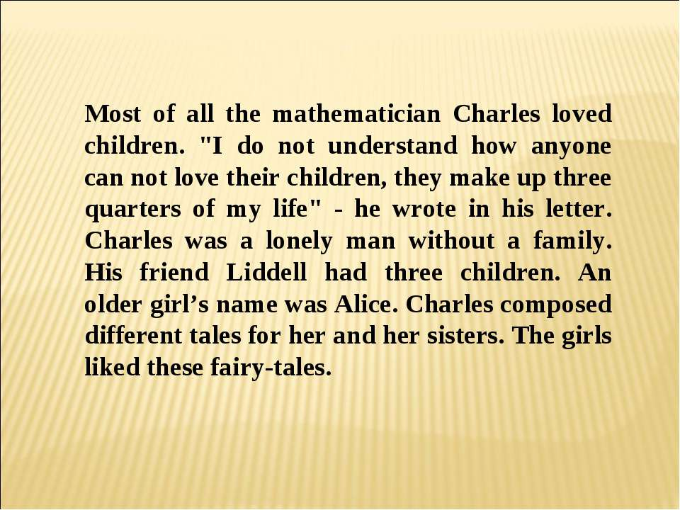"Most of all the mathematician Charles loved children. ""I do not understand ho..."