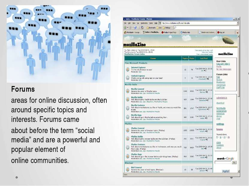 Forums areas for online discussion, often around specific topics and interest...