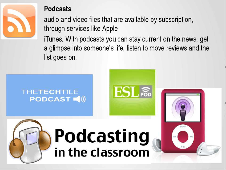 Podcasts audio and video files that are available by subscription, through se...