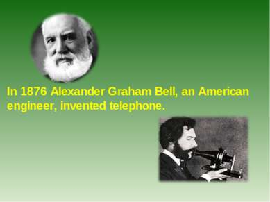 In 1876 Alexander Graham Bell, an American engineer, invented telephone.