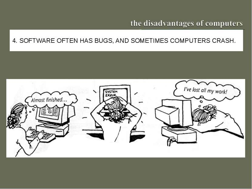 4. SOFTWARE OFTEN HAS BUGS, AND SOMETIMES COMPUTERS CRASH.
