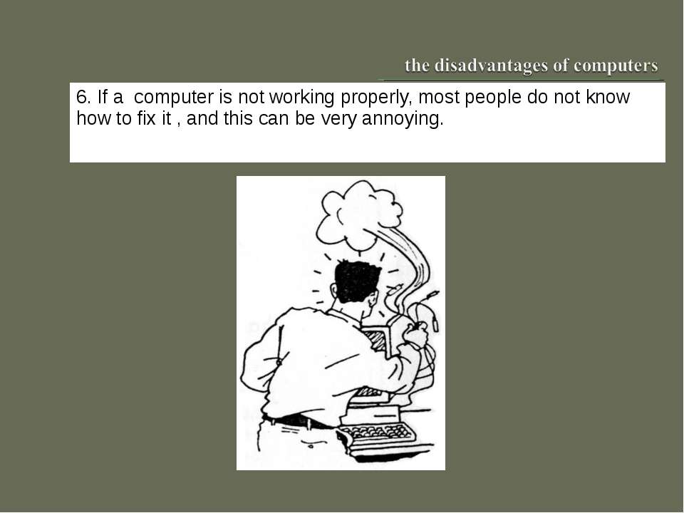 6. If a computer is not working properly, most people do not know how to fix ...