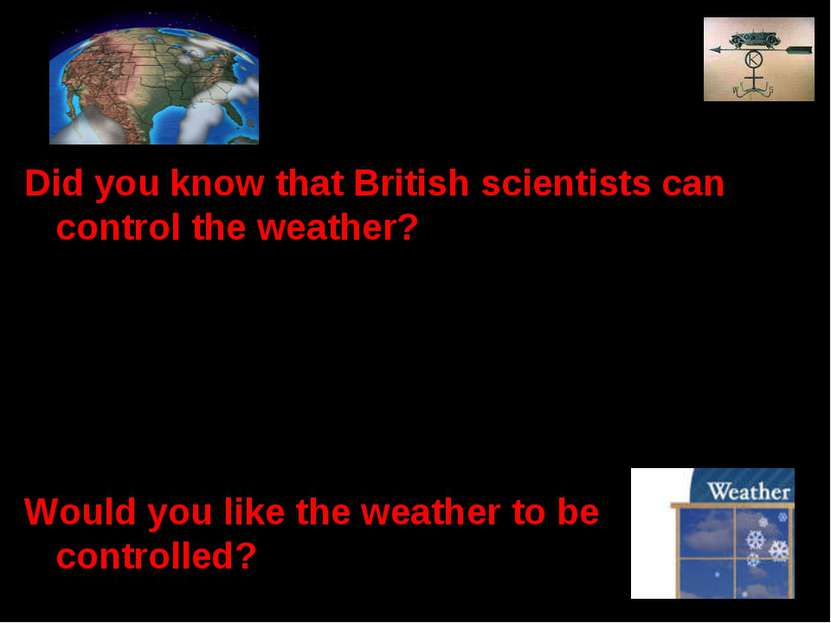 Did you know that British scientists can control the weather? The invention o...