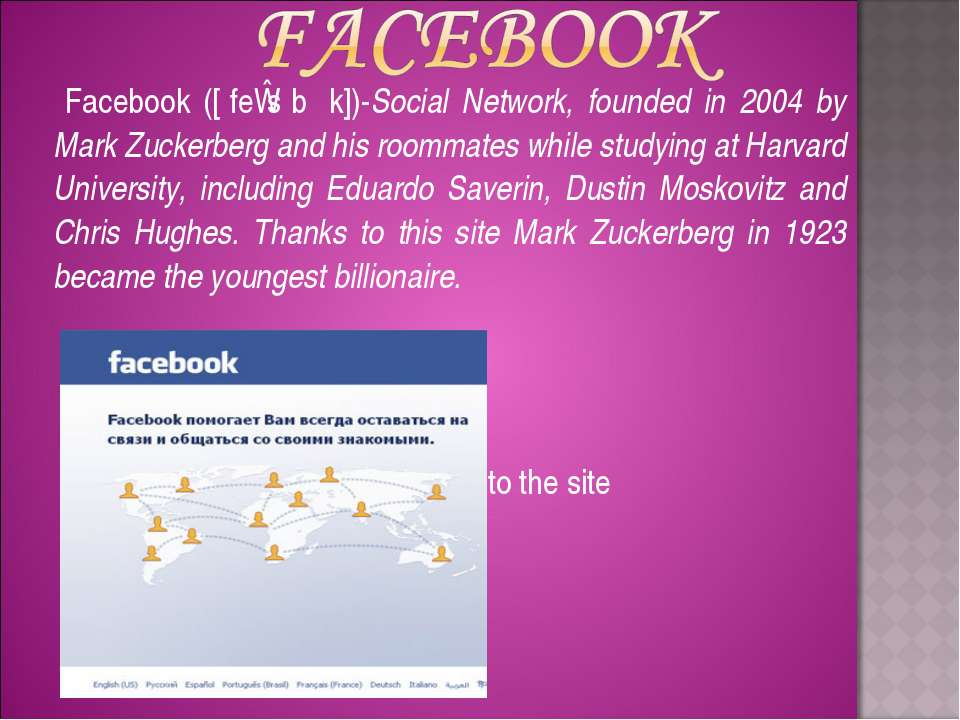 Facebook ([ˈfeɪsˌbʊk])-Social Network, founded in 2004 by Mark Zuckerberg and...