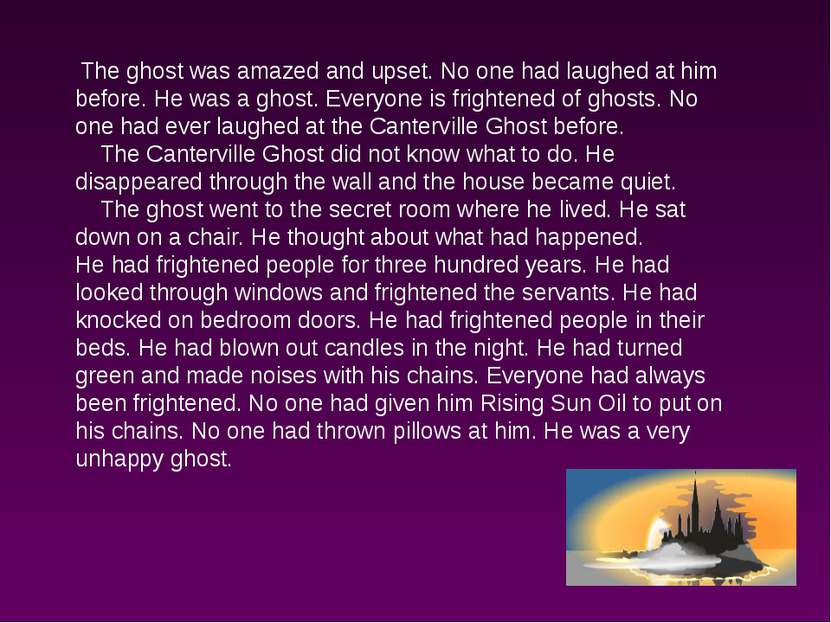 The ghost was amazed and upset. No one had laughed at him before. He was a gh...