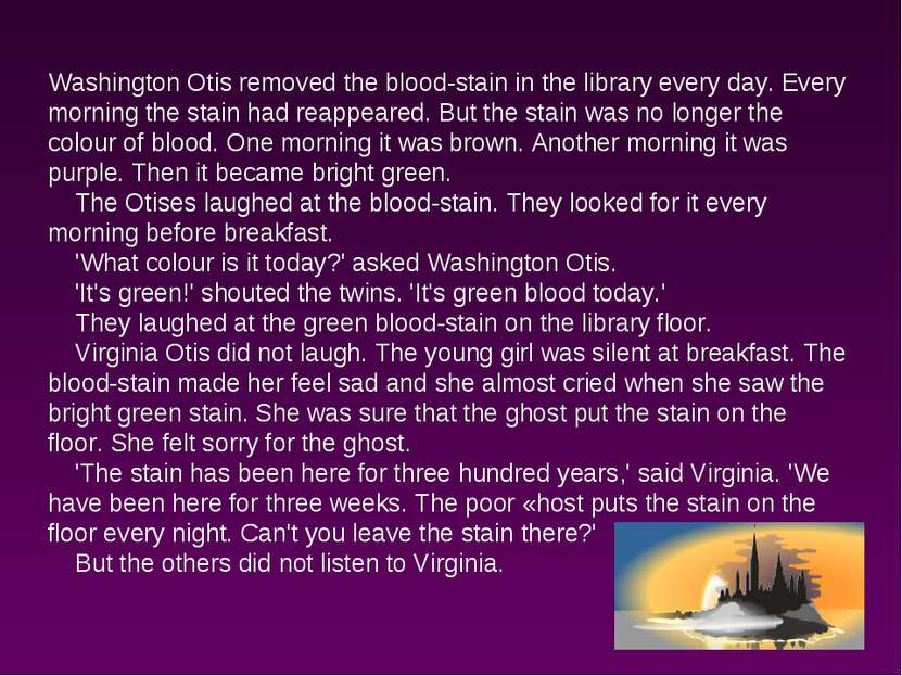 Washington Otis removed the blood-stain in the library every day. Every morni...