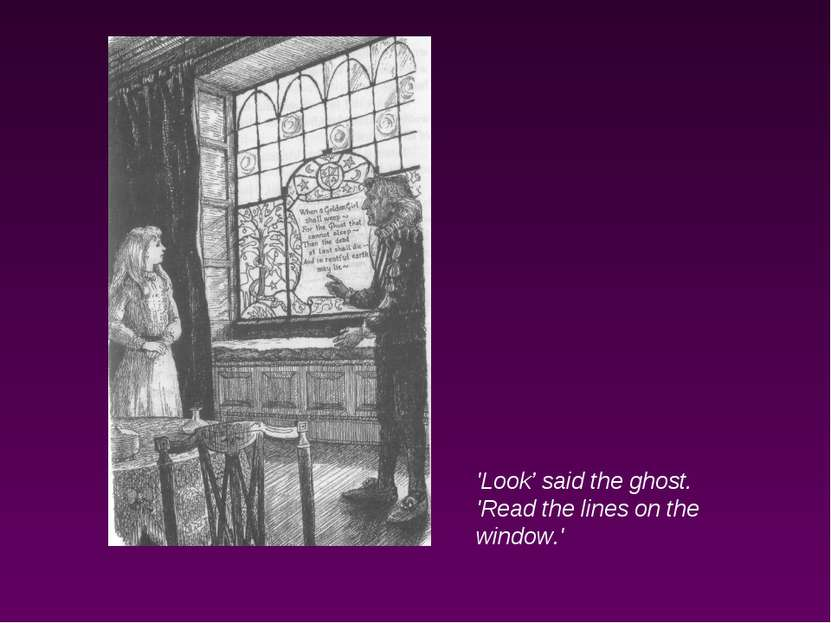 'Look' said the ghost. 'Read the lines on the window.'