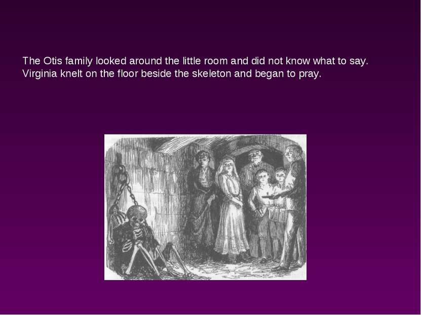 The Otis family looked around the little room and did not know what to say. V...