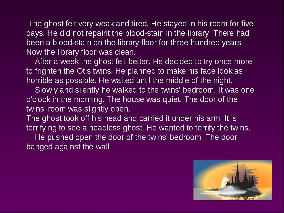 The ghost felt very weak and tired. He stayed in his room for five days. He d...