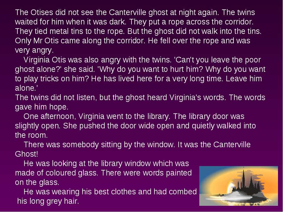 The Otises did not see the Canterville ghost at night again. The twins waited...