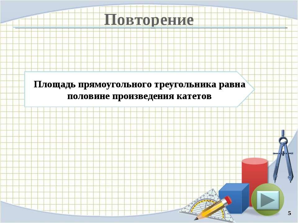 Повторение * Площадь прямоугольного треугольника равна половине произведения ...