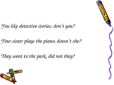 You like detective stories, don't you? Your sister plays the piano, doesn't s...