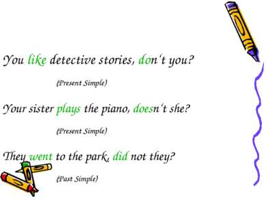 You like detective stories, don't you? (Present Simple) Your sister plays the...