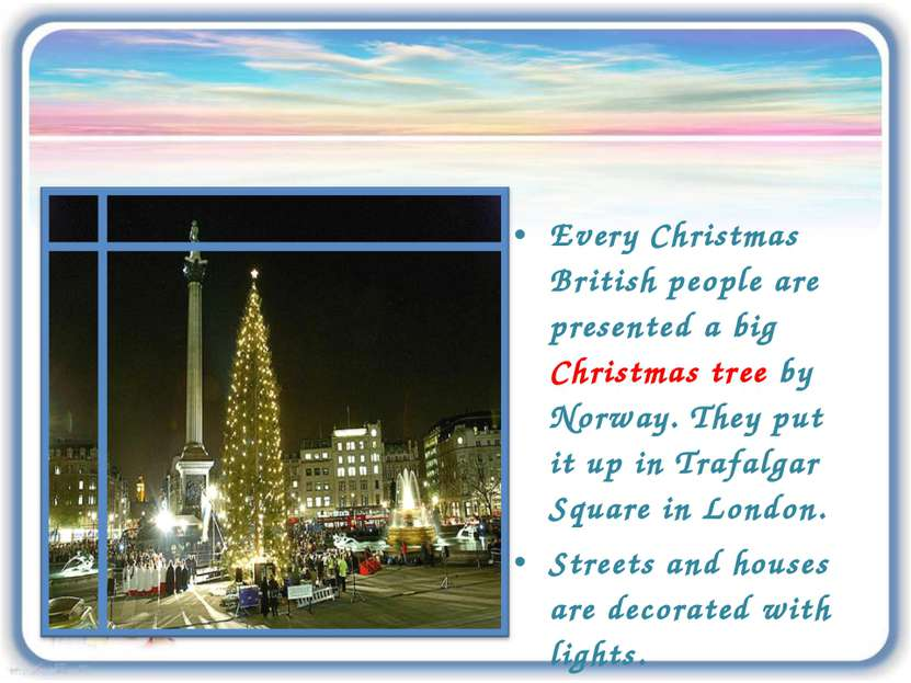 Every Christmas British people are presented a big Christmas tree by Norway. ...